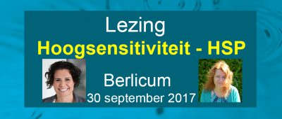 Zaterdag 30 september Lezing Hoogsensitiviteit HSP in Berlicum door Esther Bohte-de Wilde en Monique Goemans