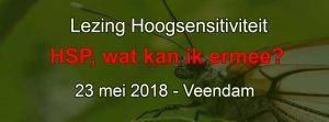 Extra Lezing Hoogsensitiviteit HSP wat kan ik ermee In Balans in Veendam 23 mei 2018